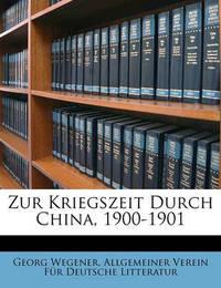 Zur Kriegszeit Durch China, 1900-1901 by Georg Wegener