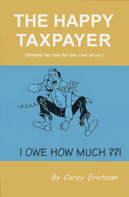 The Happy Taxpayer: Simple Tax Tips for the Rest of Us by Carey Erichson