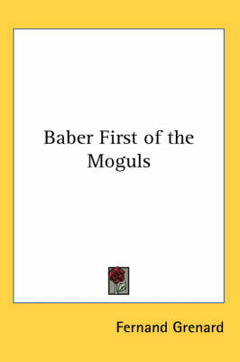 Baber First of the Moguls by Fernand Grenard