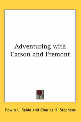 Adventuring with Carson and Fremont by Edwin L. Sabin