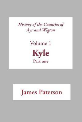 History of the Counties of Ayr and Wigton: v. 1 by James Paterson