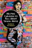 Helping Children to Tell About Sexual Abuse: Guidance for Helpers by Rosaleen McElvaney