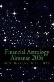 Financial Astrology Almanac 2016 by M G Bucholtz