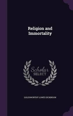 Religion and Immortality by Goldsworthy Lowes Dickinson image