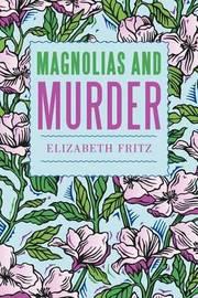 Magnolias and Murder by Elizabeth Fritz