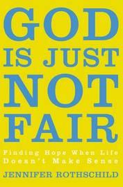 God Is Just Not Fair by Jennifer Rothschild
