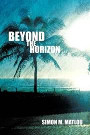 Beyond the Horizon by SIMON M. MATLOU