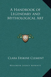 A Handbook of Legendary and Mythological Art by Clara Erskine Clement