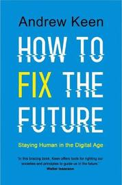 How to Fix the Future by Andrew Keen