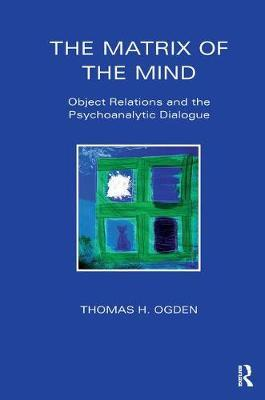 The Matrix of the Mind by Thomas Ogden
