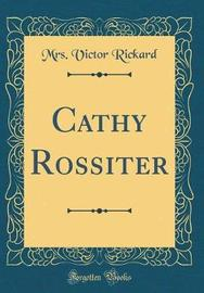 Cathy Rossiter (Classic Reprint) by Mrs Victor Rickard image