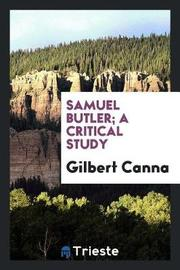 Samuel Butler; A Critical Study by Gilbert Canna