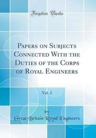 Papers on Subjects Connected with the Duties of the Corps of Royal Engineers, Vol. 2 (Classic Reprint) by Great Britain Royal Engineers image
