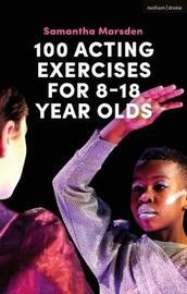100 Acting Exercises for 8 - 18 Year Olds by Samantha Marsden
