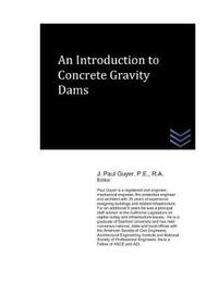 An Introduction to Concrete Gravity Dams by J Paul Guyer