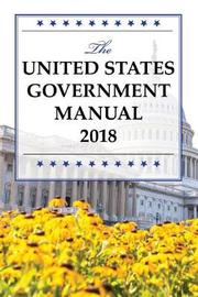 The United States Government Manual 2018 by National Archives and Records Administration