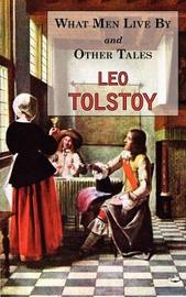 What Men Live by & Other Tales by Leo Tolstoy