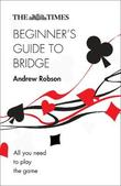 The Times Beginner's Guide to Bridge by Andrew Robson