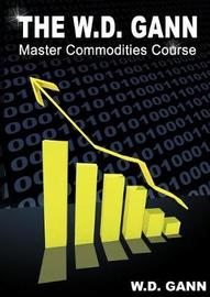 The W. D. Gann Master Commodity Course by W.D. Gann
