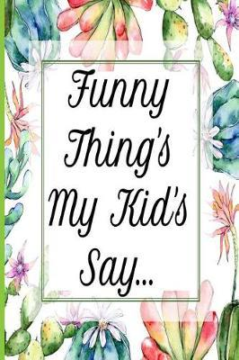 Funny Thing's My Kid's Say... by Mom Legends