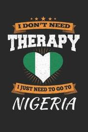 I Don't Need Therapy I Just Need To Go To Nigeria by Maximus Designs