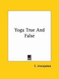 Yoga True and False by C. Jinarajadasa