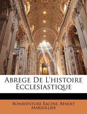 Abrege de L'Histoire Ecclesiastique by Bonaventure Racine image