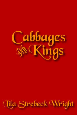 Cabbages and Kings by Lila Strebeck Wright