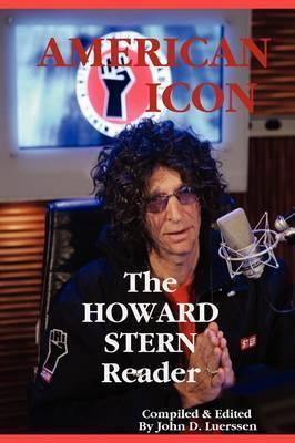 AMERICAN ICON: The HOWARD STERN Reader by John Luerssen