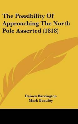 The Possibility Of Approaching The North Pole Asserted (1818) by Daines Barrington