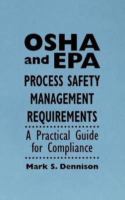 OSHA and EPA Process Safety Management Requirements by Mark.S Dennison