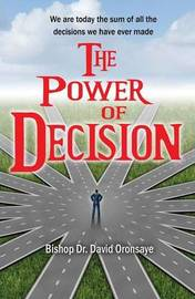 The Power of Decision by Bishop Dr David Oronsaye