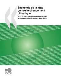 Conomie de La Lutte Contre Le Changement Climatique: Politiques Et Options Pour Une Action Globale Au-del de 2012 by Publishing Oecd Publishing