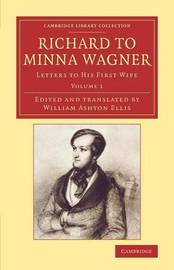 Richard to Minna Wagner: Volume 1 by Richard Wagner