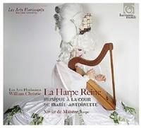 La Harpe Reine - Music At The Court Of Marie Antoinette by Les Arts Florissants