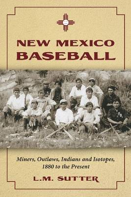 New Mexico Baseball by L.M Sutter
