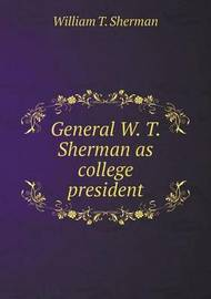 General W. T. Sherman as College President by William Tecumseh Sherman