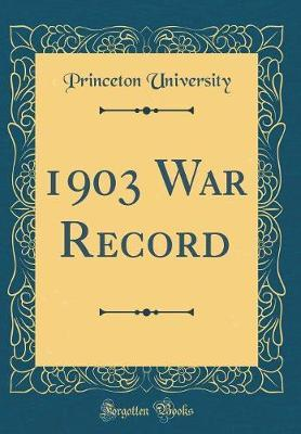 1903 War Record (Classic Reprint) by Princeton University