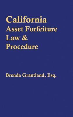 California Asset Forfeiture Law & Procedure by Brenda Grantland