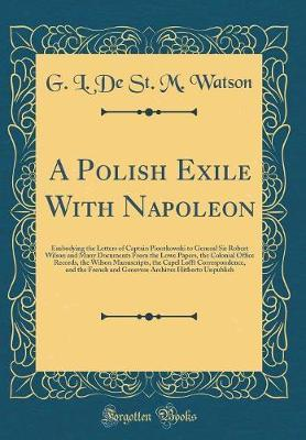 A Polish Exile with Napoleon by G L De St M Watson
