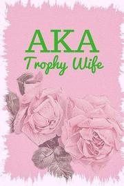 Aka Trophy Wife by Mary Lou Darling