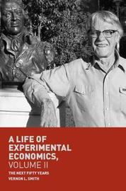 A Life of Experimental Economics, Volume II by Vernon L. Smith