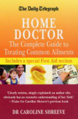 The Daily Telegraph Home Doctor: The Complete Guide to Treating Common Ailments by Dr. Caroline Shreeve image