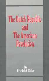 The Dutch Republic and the American Revolution by Friedrich Edler, M.Dipl., Ph.D. image