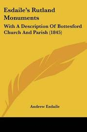 Esdaile's Rutland Monuments: With A Description Of Bottesford Church And Parish (1845) by Andrew Esdaile image