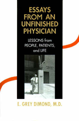 Essays from an Unfinished Physician: Lessons from People, Patients, and Life by E Grey Dimond, M.D.