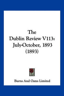 The Dublin Review V113: July-October, 1893 (1893) by Burns Oates & Co