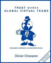 Trust Within Global Virtual Teams: Antecedents, Facilitators, and Sustainability Factors by Olivier Chavaren image