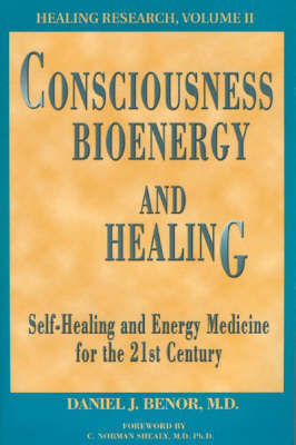 Consciousness, Bioenergy, and Healing by Daniel J. Benor