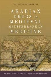 Arabian Drugs in Early Medieval Mediterranean Medicine by Zohar Amar